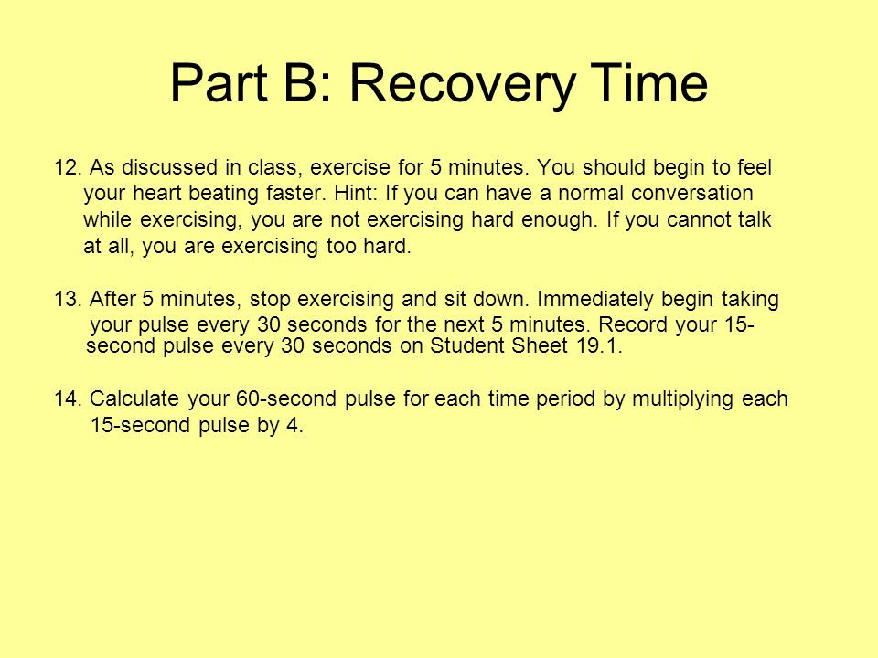 Part B: Recovery Time 12. As discussed in class, exercise for 5 minutes.