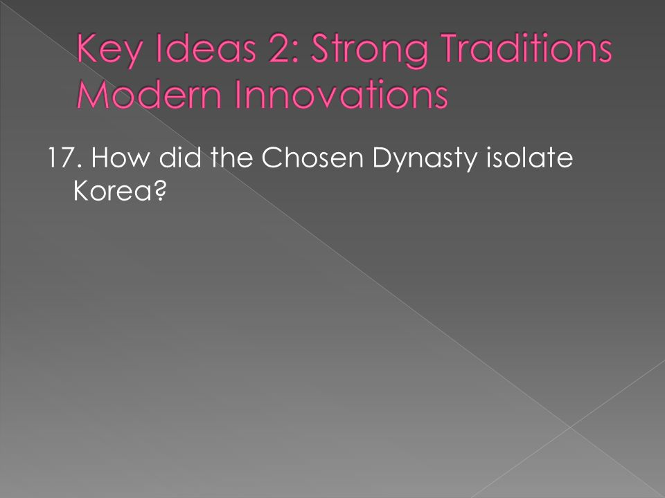17. How did the Chosen Dynasty isolate Korea?