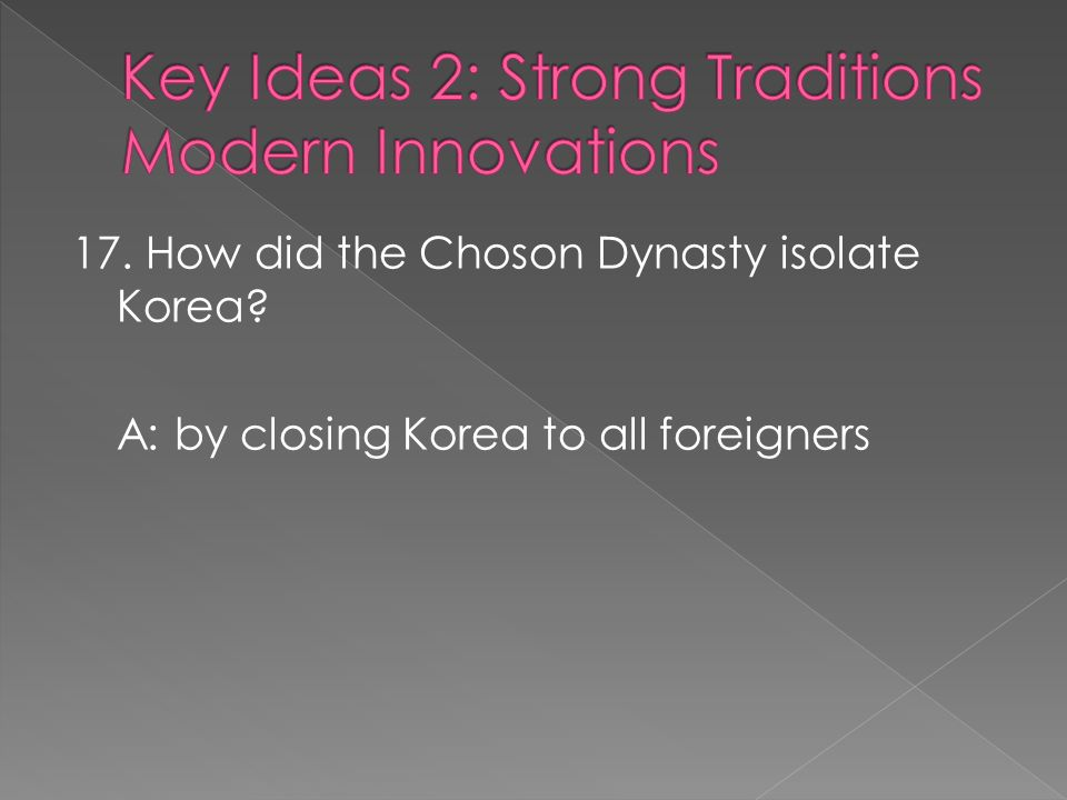 17. How did the Choson Dynasty isolate Korea? A: by closing Korea to all foreigners
