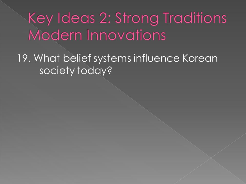 19. What belief systems influence Korean society today?