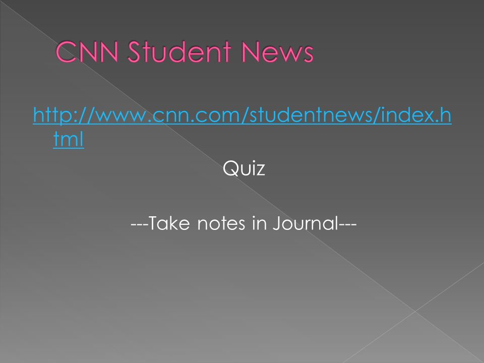 http://www.cnn.com/studentnews/index.h tml Quiz ---Take notes in Journal---