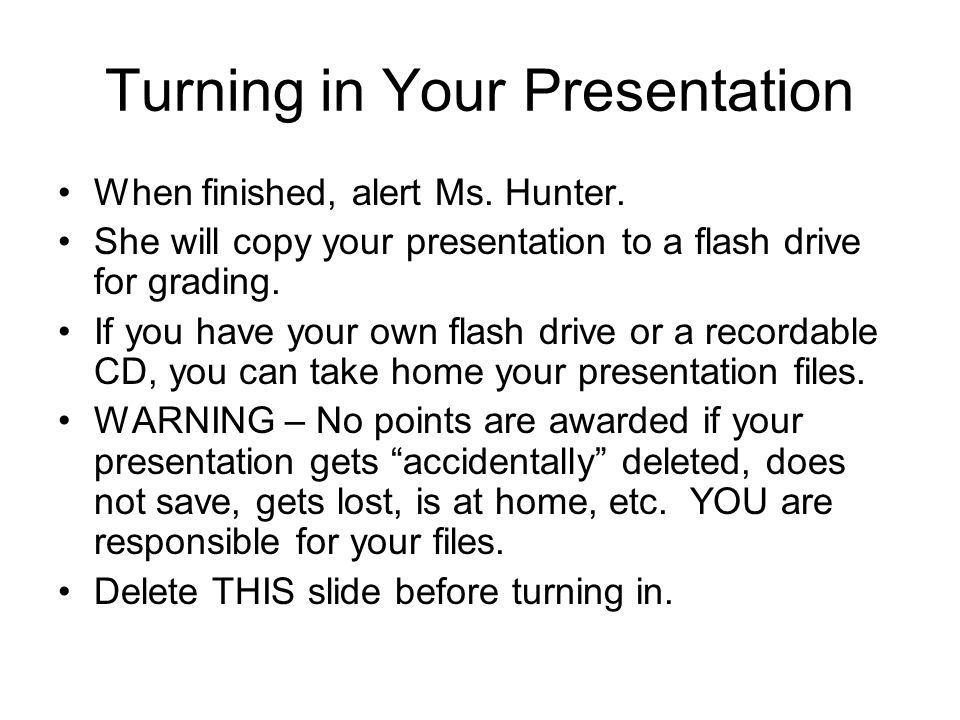 Turning in Your Presentation When finished, alert Ms.