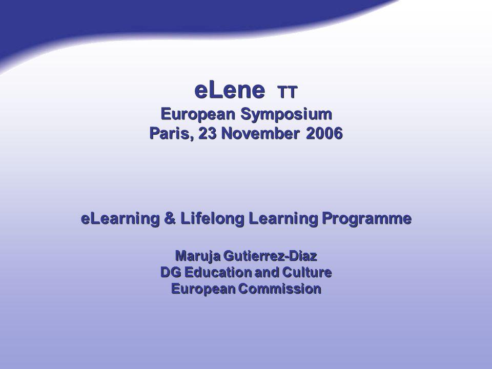 eLene TT European Symposium Paris, 23 November 2006 eLearning & Lifelong Learning Programme Maruja Gutierrez-Diaz DG Education and Culture European Co