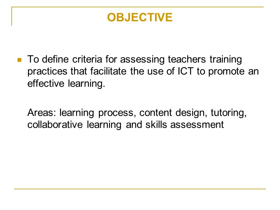 OBJECTIVE To define criteria for assessing teachers training practices that facilitate the use of ICT to promote an effective learning.