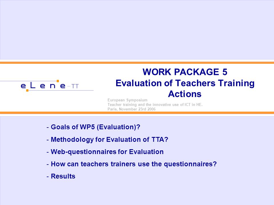 WORK PACKAGE 5 Evaluation of Teachers Training Actions European Symposium Teacher training and the innovative use of ICT in HE.