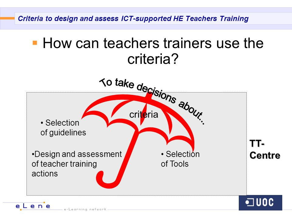 Criteria to design and assess ICT-supported HE Teachers Training How can teachers trainers use the criteria.