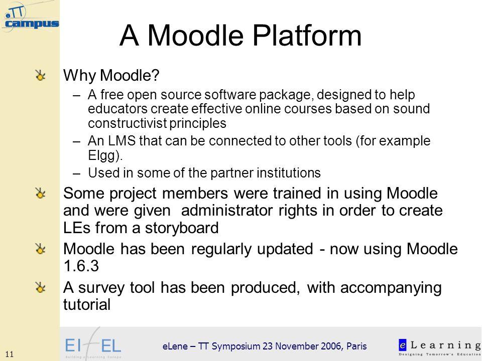 11 eLene – TT Symposium 23 November 2006, Paris A Moodle Platform Why Moodle.