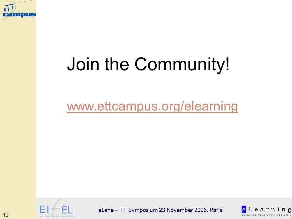 13 eLene – TT Symposium 23 November 2006, Paris Join the Community! www.ettcampus.org/elearning