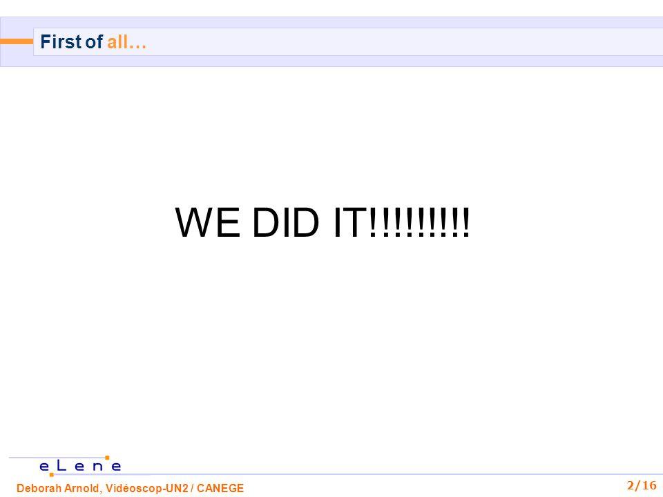 Deborah Arnold, Vidéoscop-UN2 / CANEGE 2/16 First of all… WE DID IT!!!!!!!!!