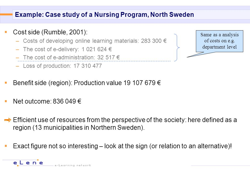 Example: Case study of a Nursing Program, North Sweden Cost side (Rumble, 2001): –Costs of developing online learning materials: 283 300 –The cost of