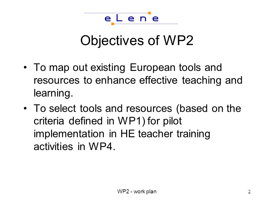 WP2 - work plan2 Objectives of WP2 To map out existing European tools and resources to enhance effective teaching and learning.
