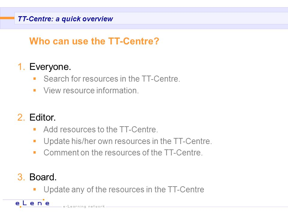 TT-Centre: a quick overview Who can use the TT-Centre.