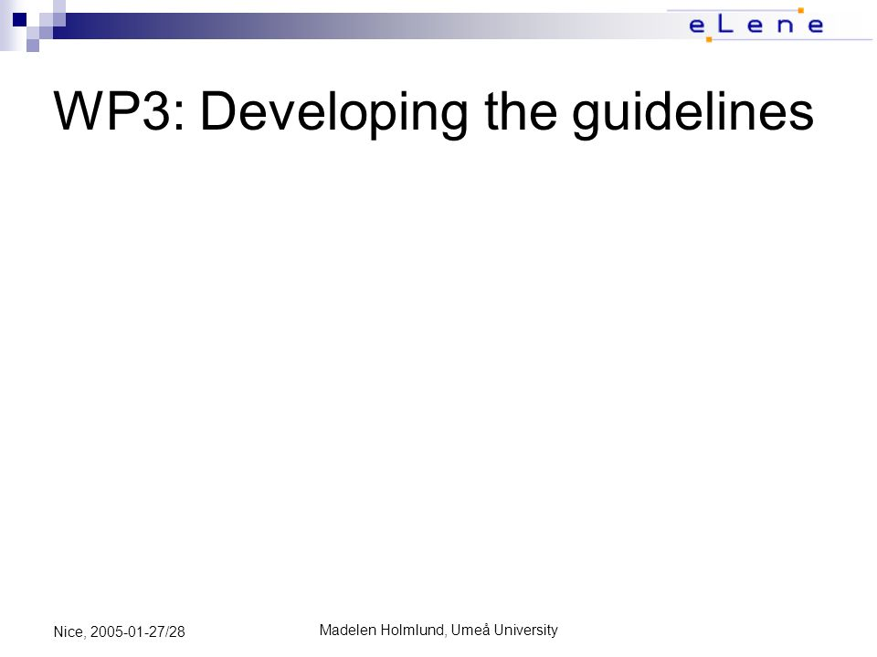 Madelen Holmlund, Umeå University Nice, 2005-01-27/28 WP3: Developing the guidelines