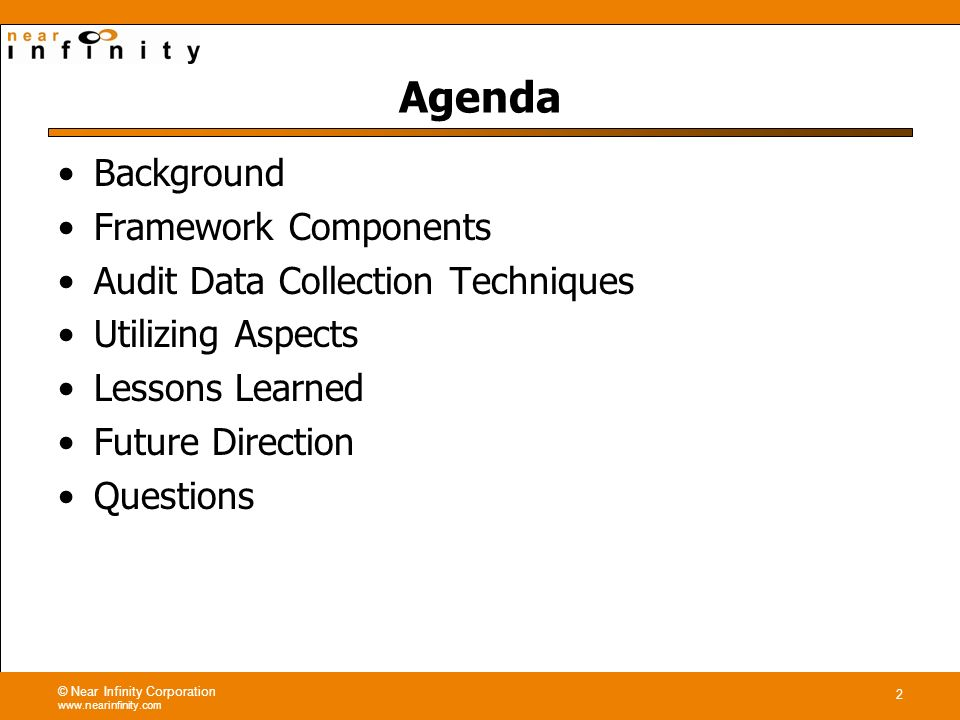 © Near Infinity Corporation www.nearinfinity.com 2 Agenda Background Framework Components Audit Data Collection Techniques Utilizing Aspects Lessons Learned Future Direction Questions