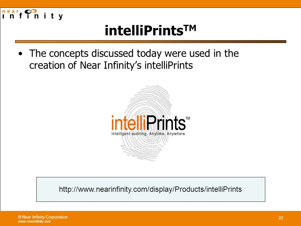 © Near Infinity Corporation www.nearinfinity.com 22 http://www.nearinfinity.com/display/Products/intelliPrints intelliPrints TM The concepts discussed today were used in the creation of Near Infinitys intelliPrints