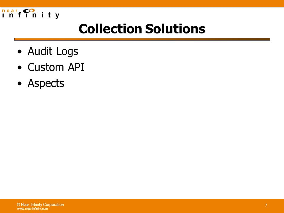 © Near Infinity Corporation www.nearinfinity.com 7 Collection Solutions Audit Logs Custom API Aspects