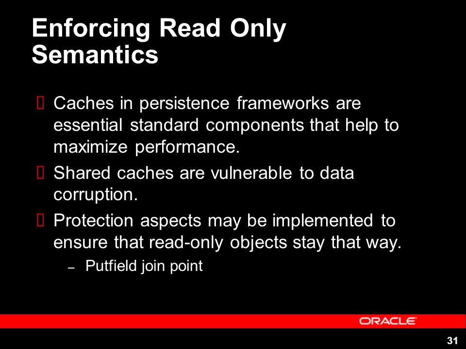 31 Enforcing Read Only Semantics Caches in persistence frameworks are essential standard components that help to maximize performance. Shared caches a