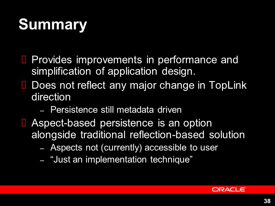 38 Summary Provides improvements in performance and simplification of application design.