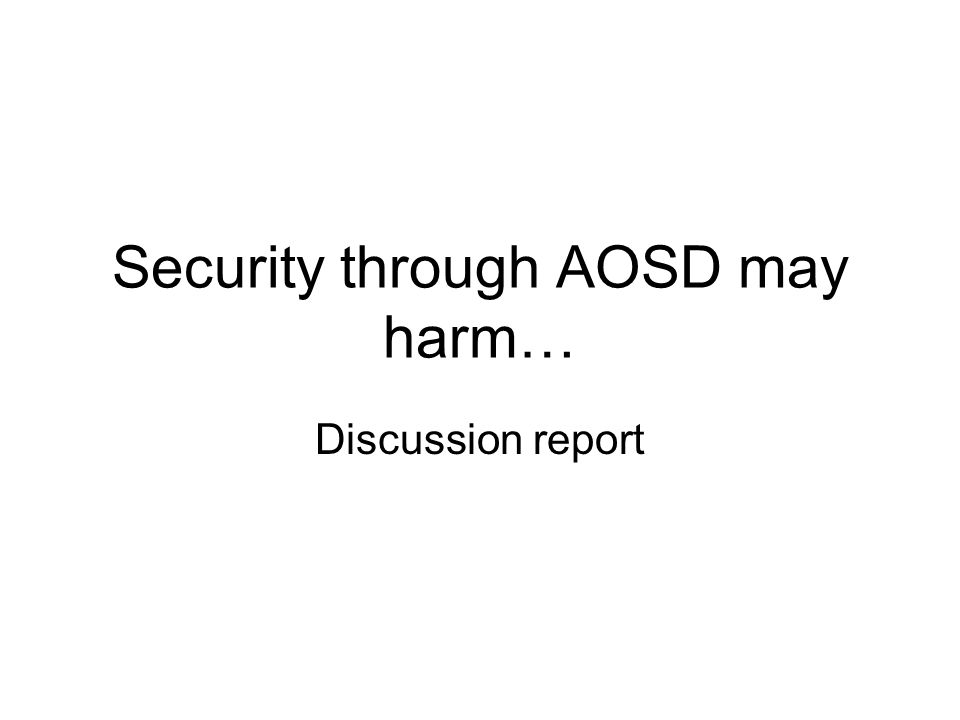 Security through AOSD may harm… Discussion report