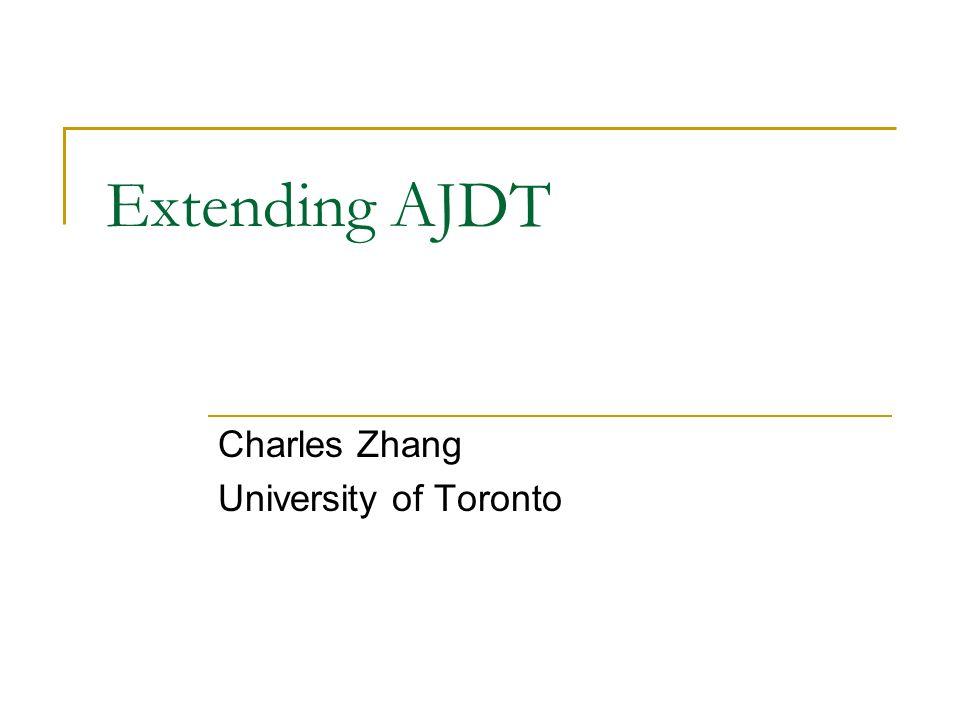 Extending AJDT Charles Zhang University of Toronto