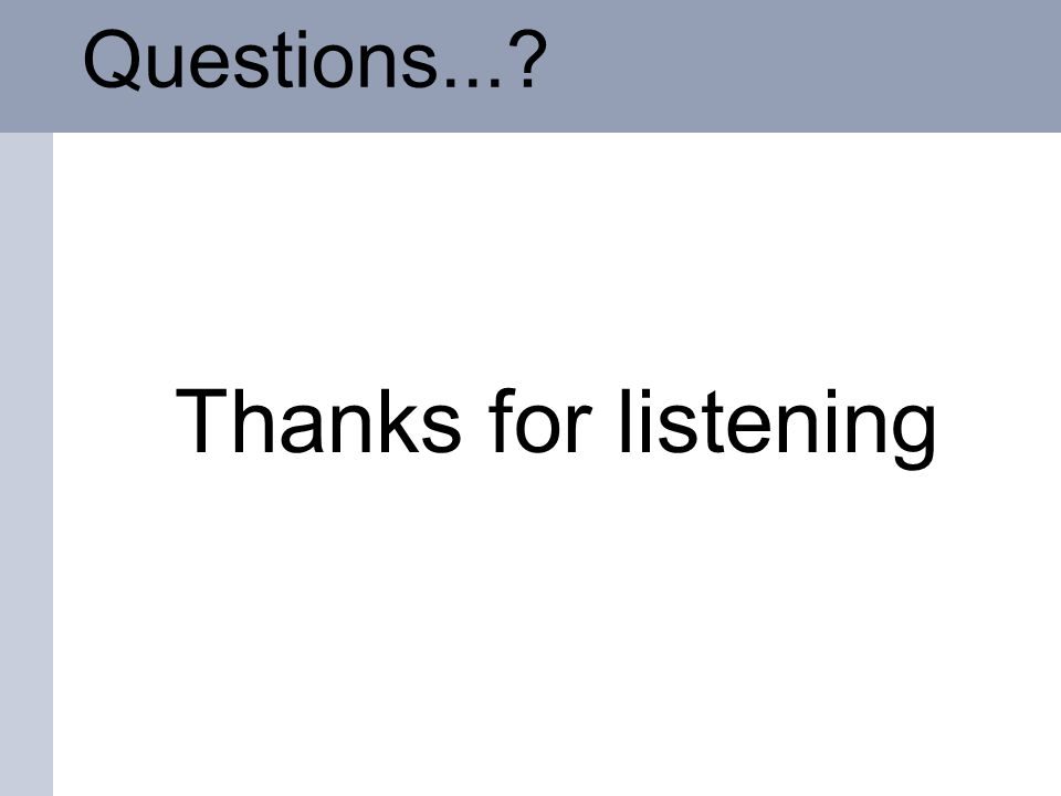 Questions...? Thanks for listening