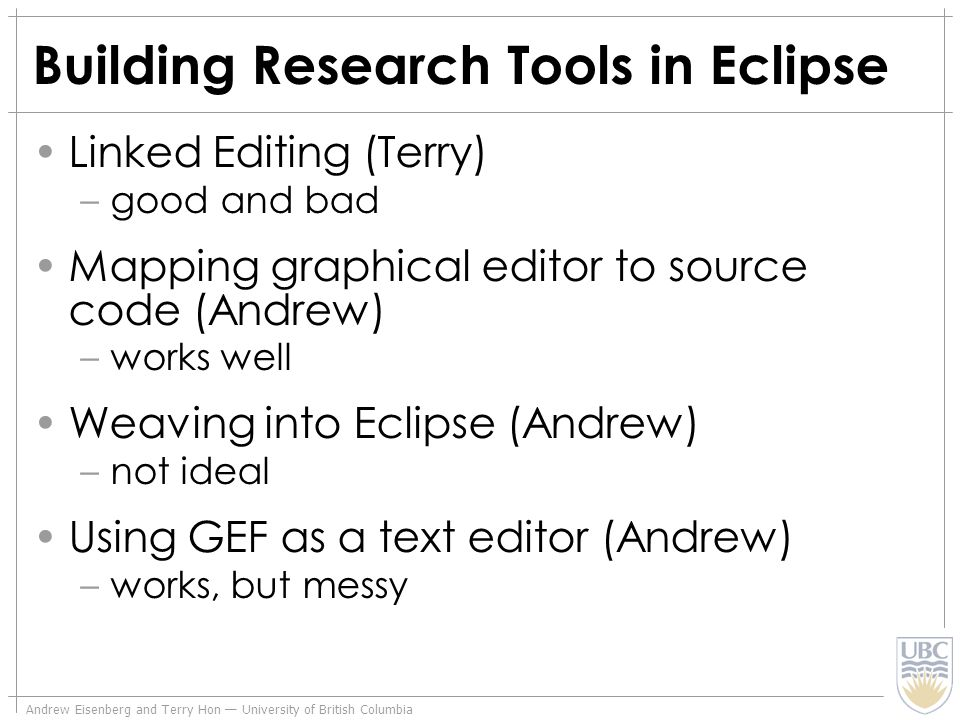 Andrew Eisenberg and Terry Hon University of British Columbia Building Research Tools in Eclipse Linked Editing (Terry) –good and bad Mapping graphica