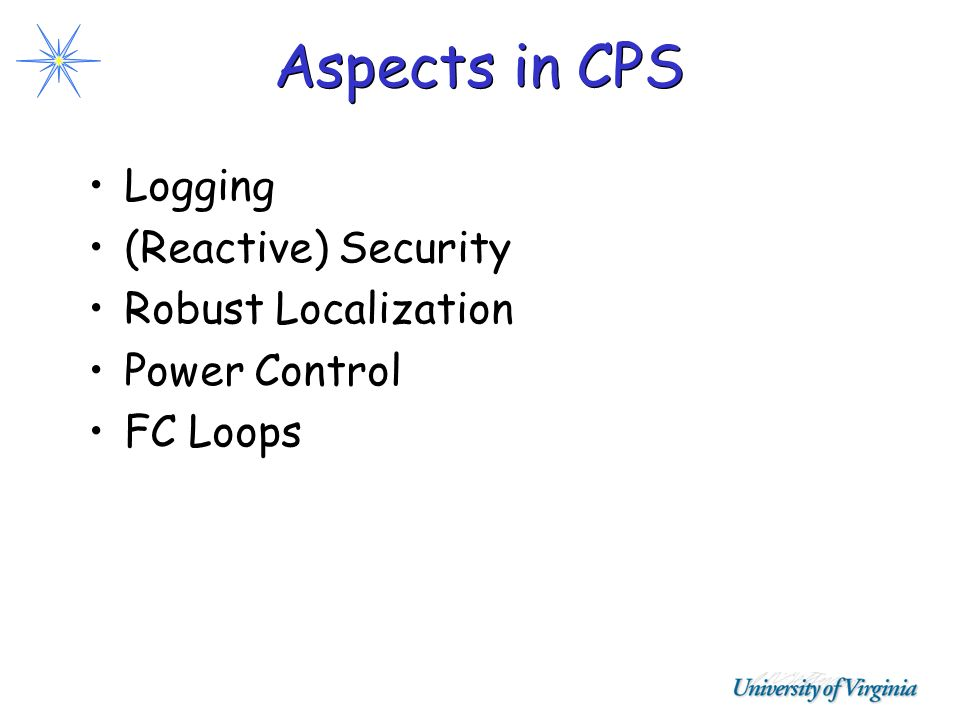 Aspects in CPS Logging (Reactive) Security Robust Localization Power Control FC Loops