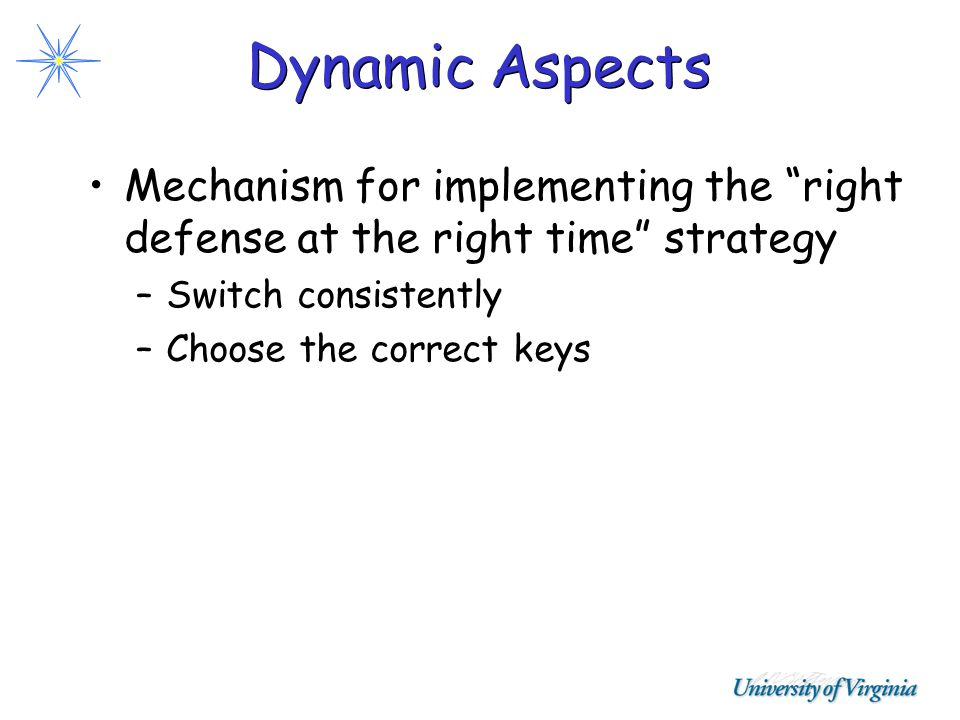 Dynamic Aspects Mechanism for implementing the right defense at the right time strategy –Switch consistently –Choose the correct keys