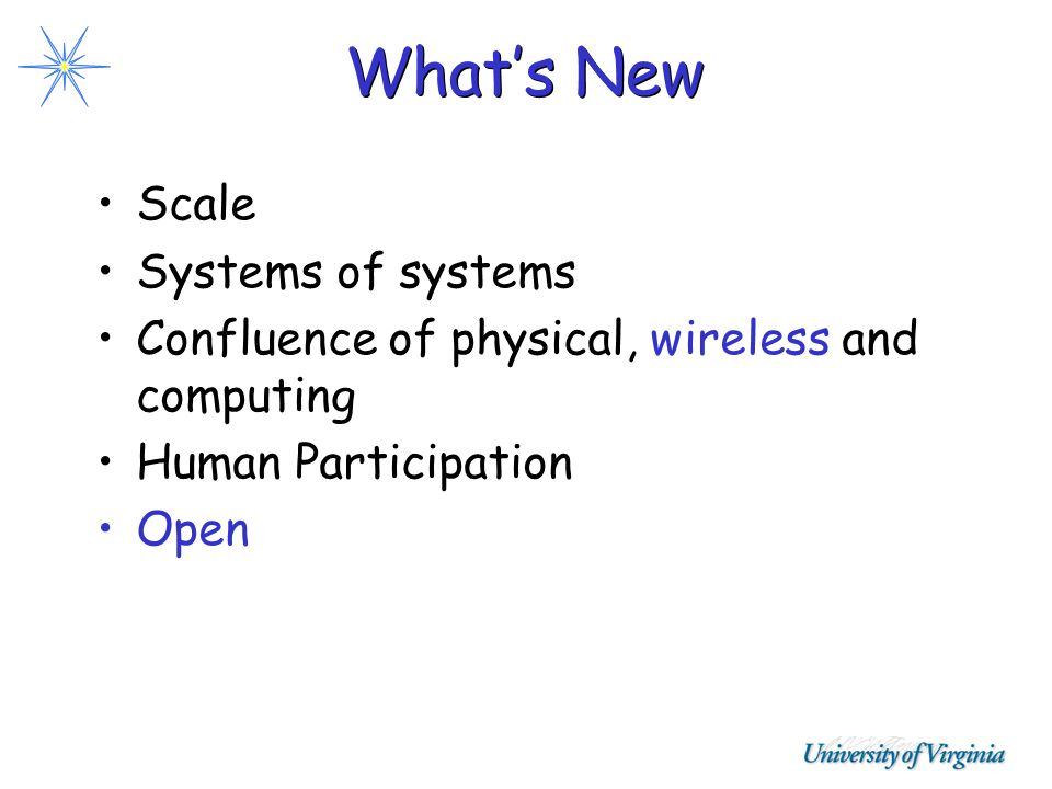 Whats New Scale Systems of systems Confluence of physical, wireless and computing Human Participation Open