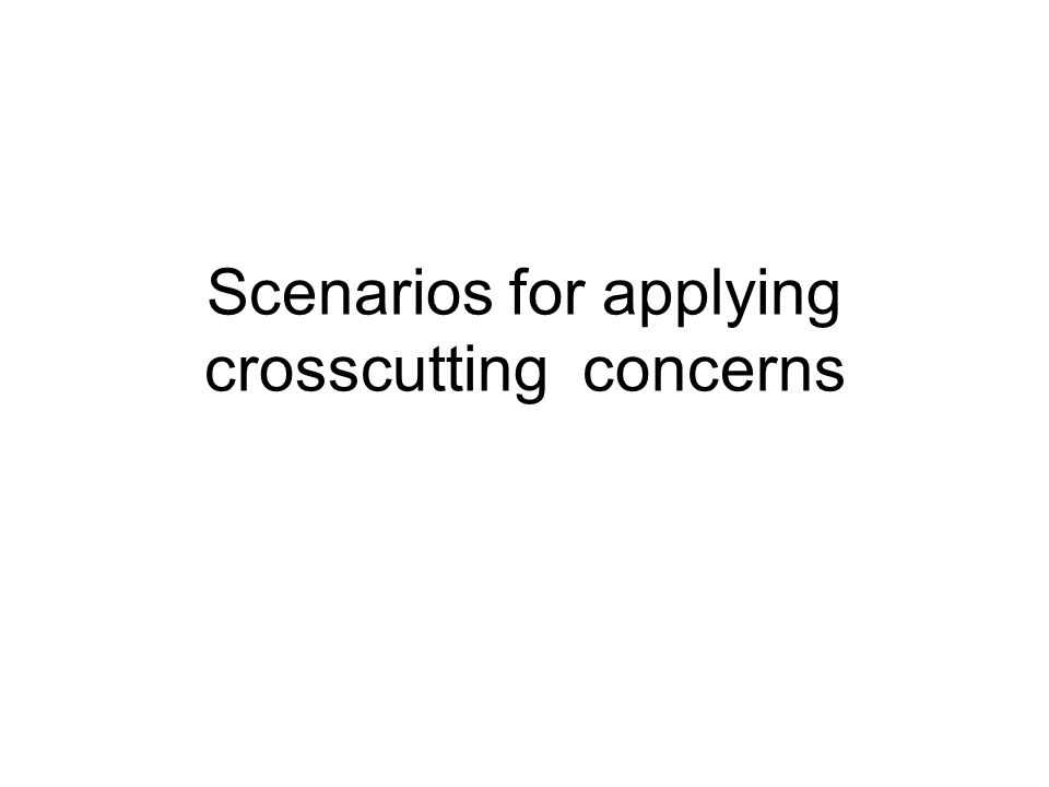 Scenarios for applying crosscutting concerns