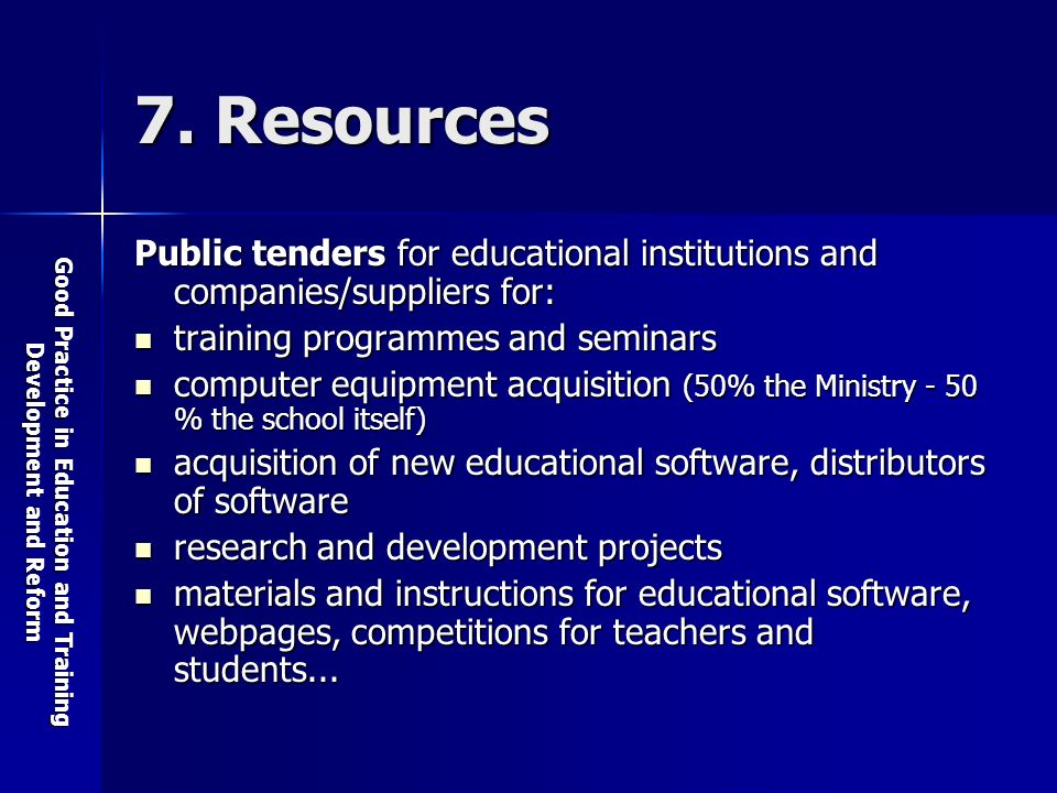 Good Practice in Education and Training Development and Reform 7. Resources Public tenders for educational institutions and companies/suppliers for: t