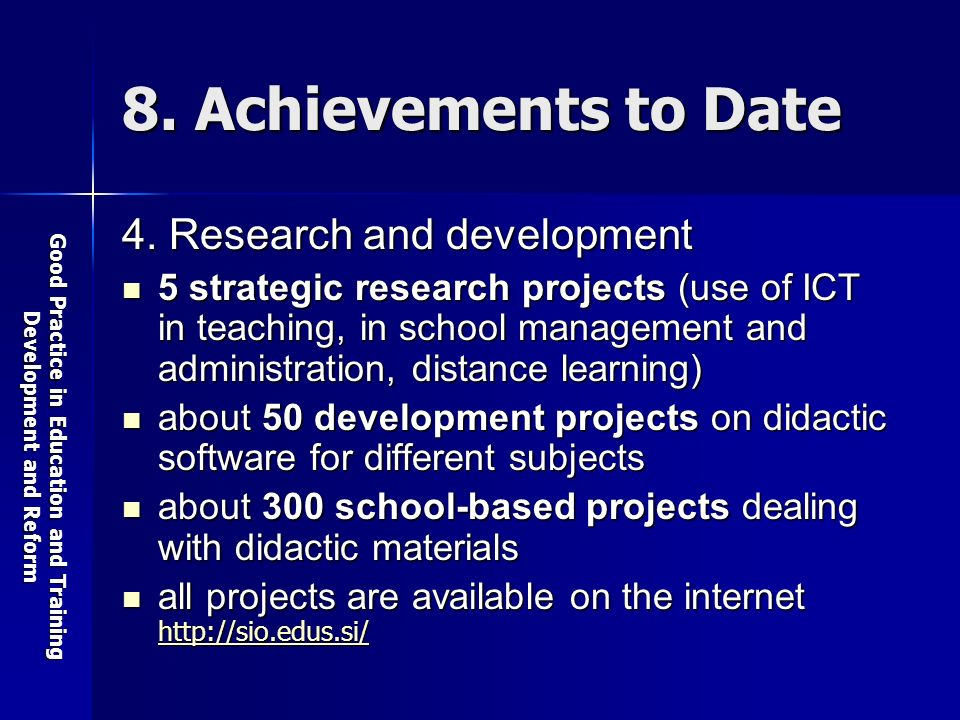 Good Practice in Education and Training Development and Reform 8. Achievements to Date 4. Research and development 5 strategic research projects (use