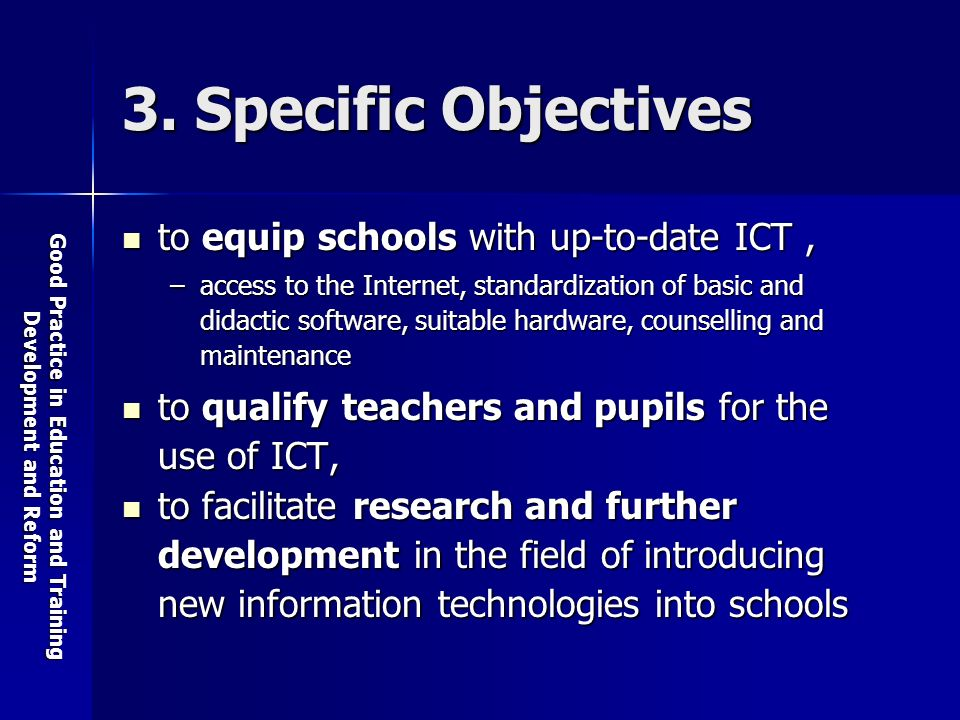 Good Practice in Education and Training Development and Reform 3. Specific Objectives to equip schools with up-to-date ICT, to equip schools with up-t
