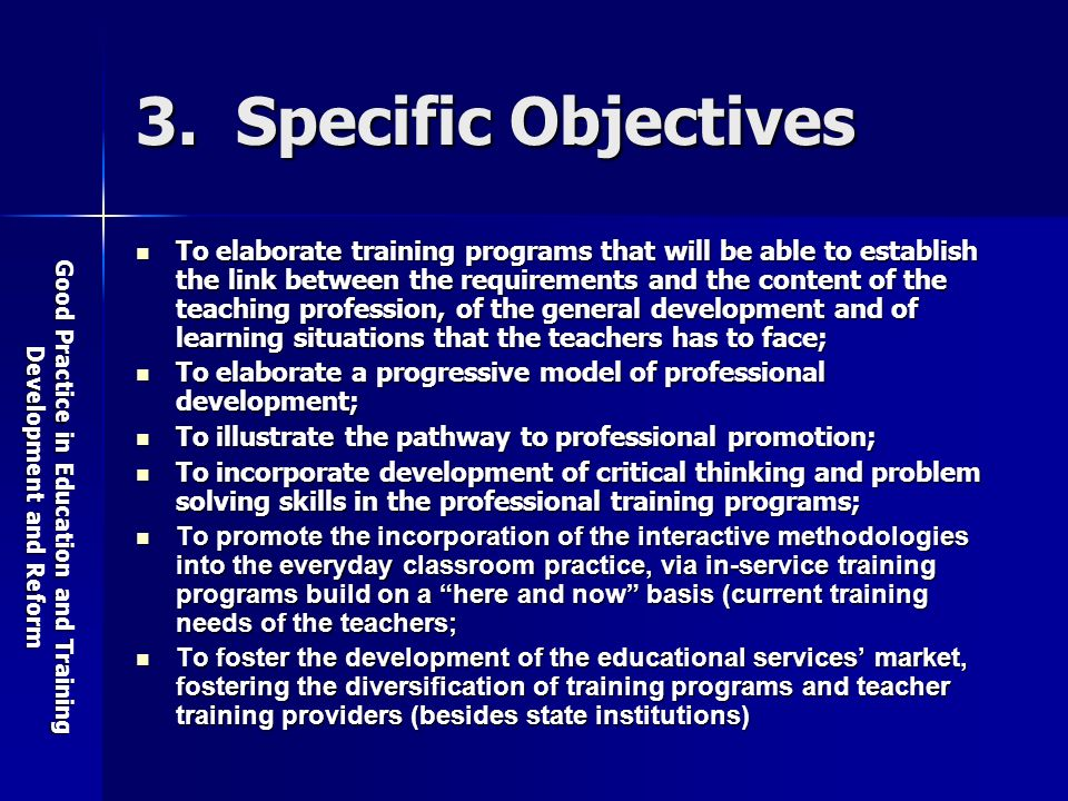 Good Practice in Education and Training Development and Reform 3. Specific Objectives To elaborate training programs that will be able to establish th