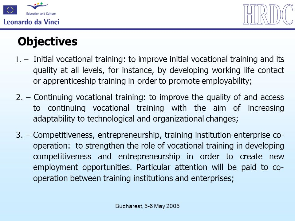 Bucharest, 5-6 May 2005 Objectives 1. – Initial vocational training: to improve initial vocational training and its quality at all levels, for instanc