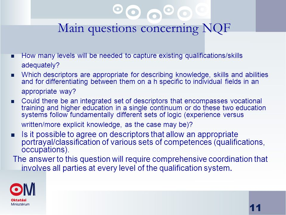 11 Main questions concerning NQF n How many levels will be needed to capture existing qualifications/skills adequately.