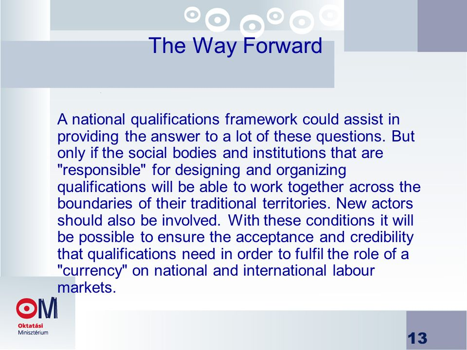 13 The Way Forward A national qualifications framework could assist in providing the answer to a lot of these questions.