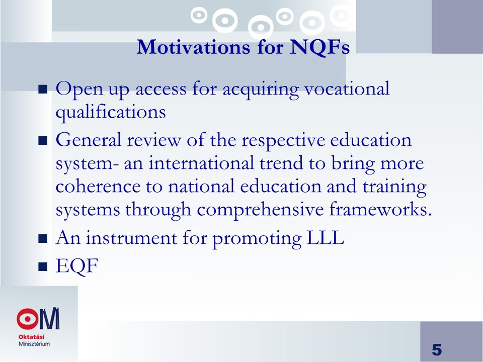 5 Motivations for NQFs n Open up access for acquiring vocational qualifications n General review of the respective education system- an international trend to bring more coherence to national education and training systems through comprehensive frameworks.