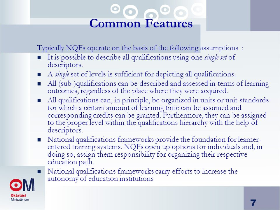 7 Common Features Typically NQFs operate on the basis of the following assumptions : n It is possible to describe all qualifications using one single set of descriptors.