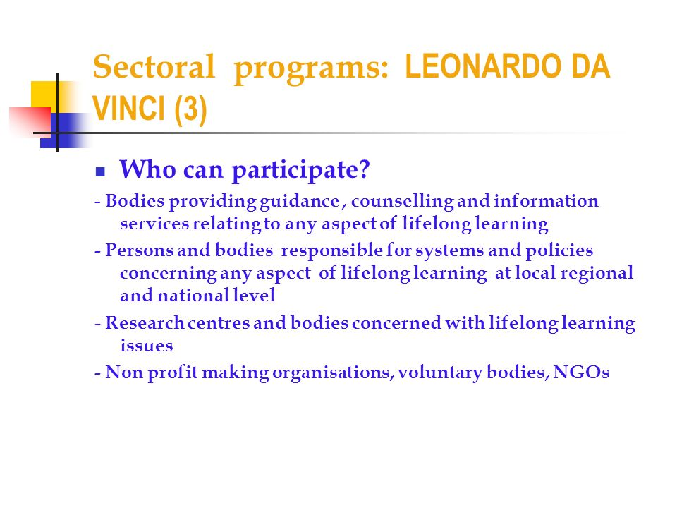 Sectoral programs: LEONARDO DA VINCI (3) Who can participate.