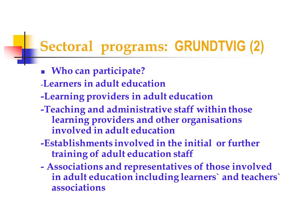 Sectoral programs: GRUNDTVIG (2) Who can participate.