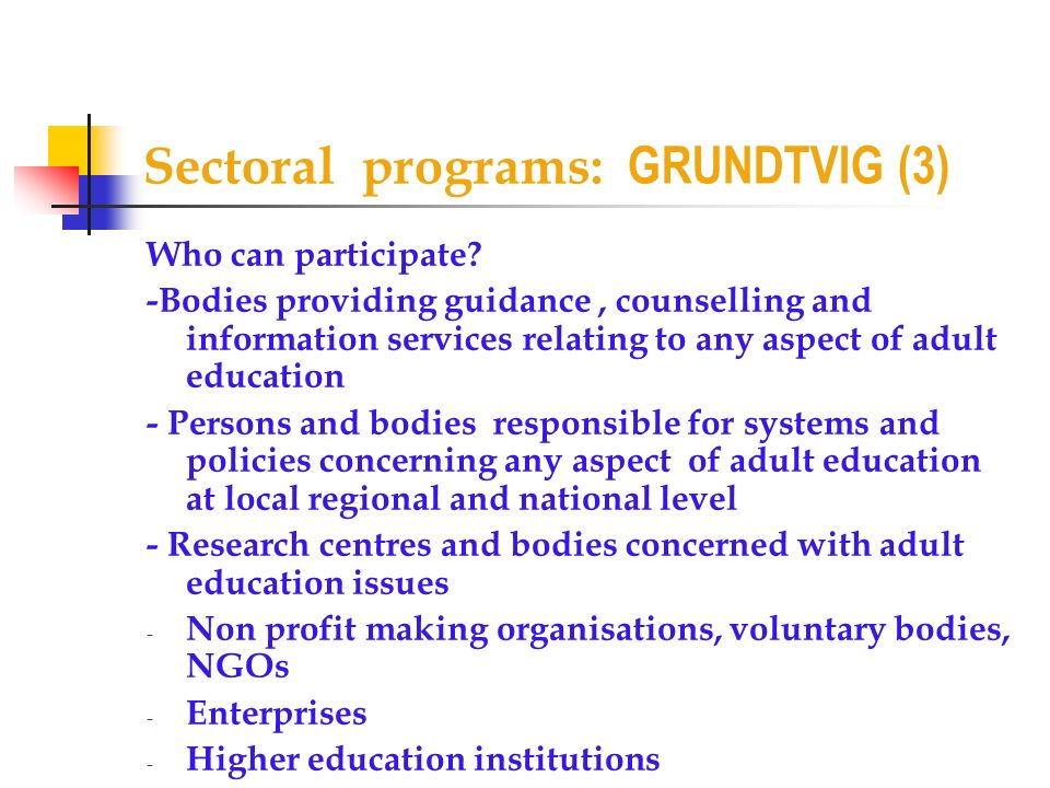 Sectoral programs: GRUNDTVIG (3) Who can participate.