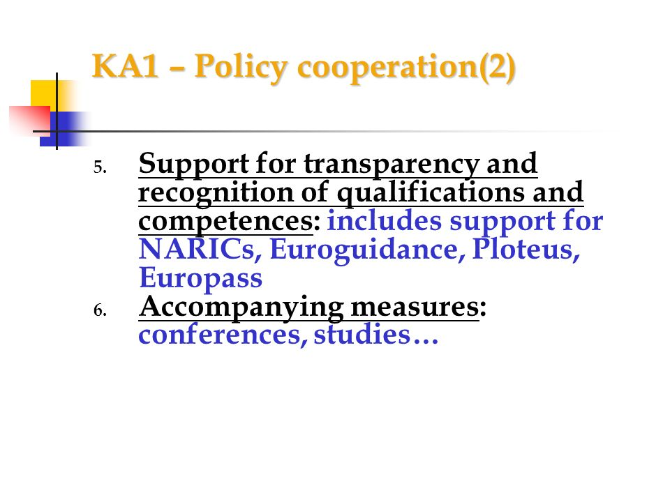 KA1 – Policy cooperation(2) 5. Support for transparency and recognition of qualifications and competences: includes support for NARICs, Euroguidance,