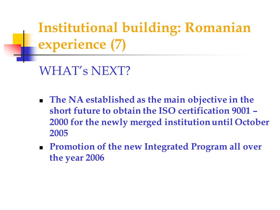 Institutional building: Romanian experience (7) WHATs NEXT.