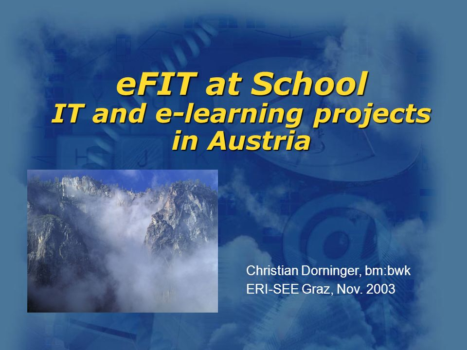eFIT at School IT and e-learning projects in Austria Christian Dorninger, bm:bwk ERI-SEE Graz, Nov.