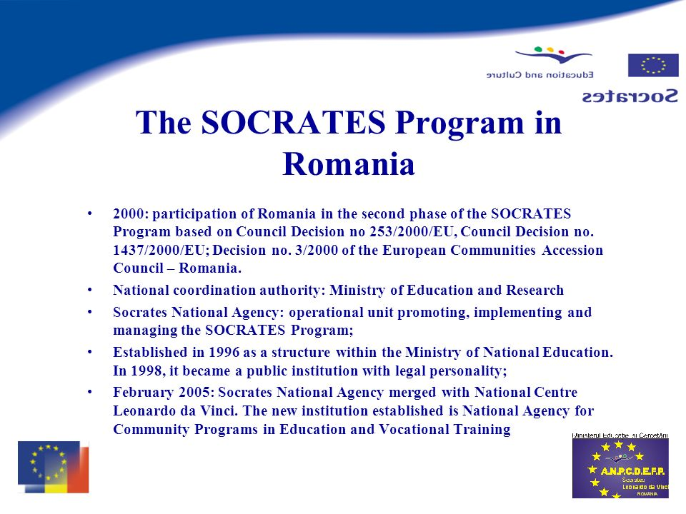 The SOCRATES Program in Romania 2000: participation of Romania in the second phase of the SOCRATES Program based on Council Decision no 253/2000/EU, Council Decision no.