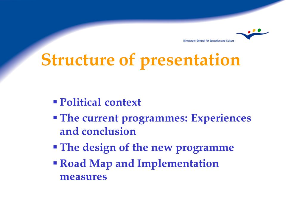 Structure of presentation Political context The current programmes: Experiences and conclusion The design of the new programme Road Map and Implementation measures