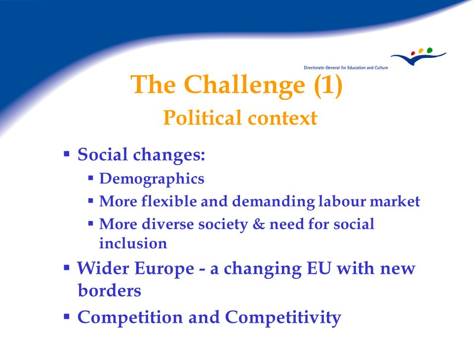 The Challenge (2) Central role of education and training March 2000: Lisbon European Council: Most competitive knowledge-based economy March 2002: Barcelona European Council: World quality reference Bologna (June 1999) and Copenhagen (November 2002) processes European Qualifications Framework