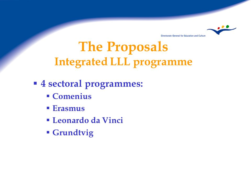 The Proposals Integrated LLL programme A transversal programme: Policy development Language learning New technologies (ICT) Dissemination