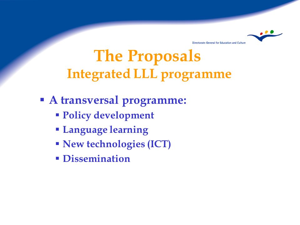 The Proposals Integrated LLL programme Jean Monnet Programme: Action Jean Monnet Support for European education/training institutions (eg, Florence, Bruges …) Support for European associations